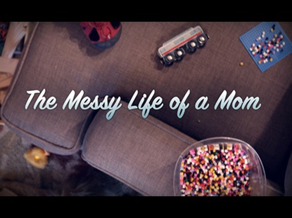 THE MESSY LIFE OF A MOM