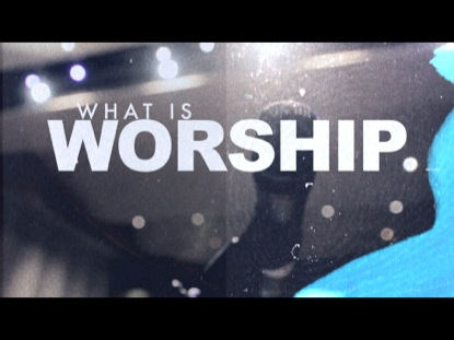 WHAT IS WORSHIP