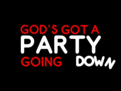 GOD'S GOT A PARTY