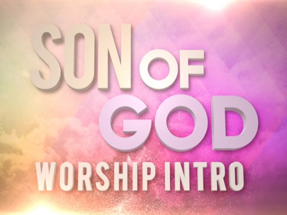 SON OF GOD WORSHIP INTRO