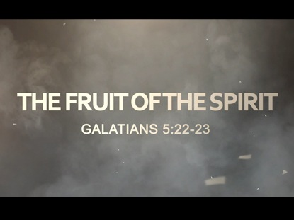 INTRO FOR THE FRUIT OF THE SPIRIT