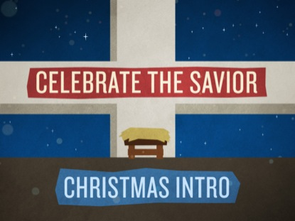 CELEBRATE THE SAVIOR CHRISTMAS INTRO