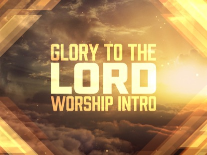 GLORY TO THE LORD WORSHIP INTRO MOW