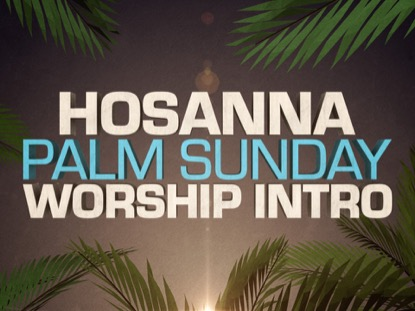HOSANNA PALM SUNDAY WORSHIP INTRO