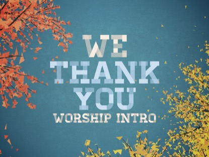 WE THANK YOU: WORSHIP INTRO