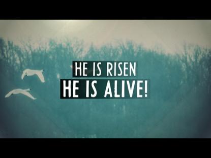 HE IS RISEN HE IS ALIVE