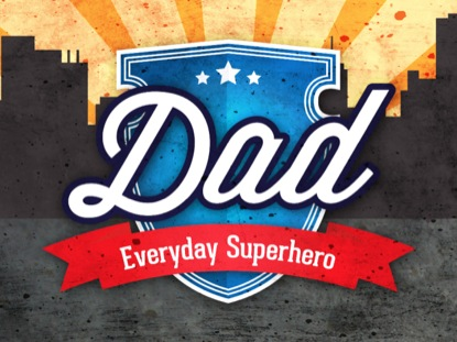 DAD, EVERYDAY SUPERHERO