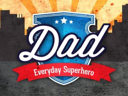 DAD, EVERYDAY SUPERHERO