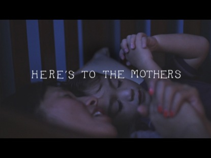 HERE'S TO THE MOTHERS