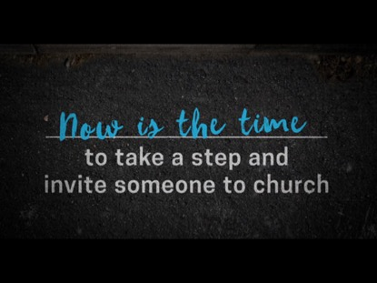 NOW'S THE TIME: AN INVITATION (BACK TO CHURCH SUNDAY)