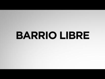 BARRIO LIBRE