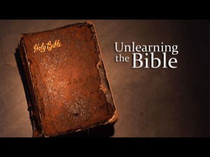 UNLEARNING THE BIBLE