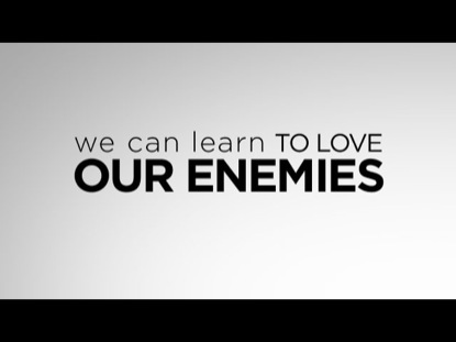 WE CAN LEARN TO LOVE OUR ENEMIES
