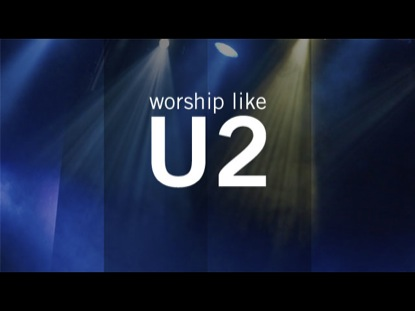 WORSHIP LIKE U2