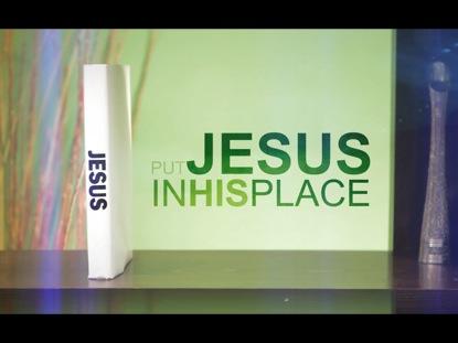 PUT JESUS IN HIS PLACE