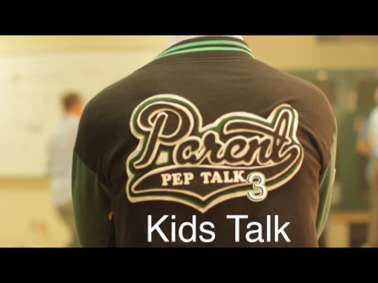 PARENT PEP TALK 3- KIDS TALK