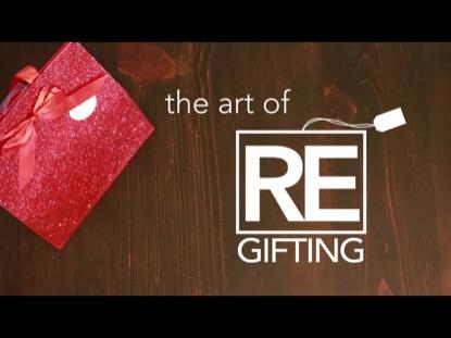 THE ART OF REGIFTING