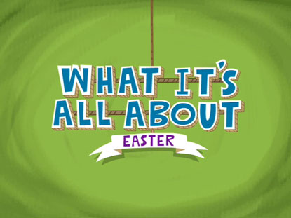 WHAT IT'S ALL ABOUT: EASTER