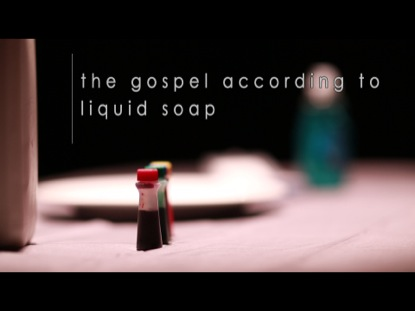 THE GOSPEL ACCORDING TO LIQUID SOAP