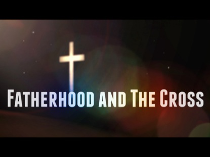 Preview for FATHERHOOD AND THE CROSS