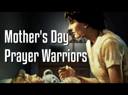 MOTHER'S DAY: PRAYER WARRIORS