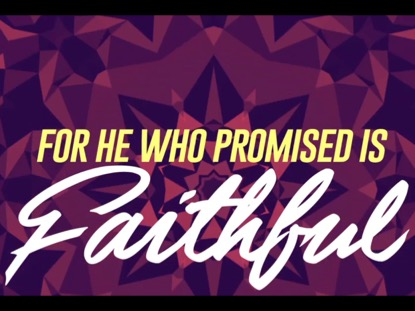 HE IS FAITHFUL (HEBREWS 10:23)