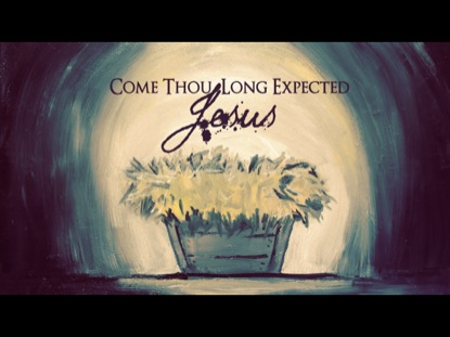 Preview for COME THOU LONG EXPECTED JESUS