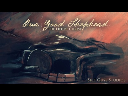 OUR GOOD SHEPHERD: THE LIFE OF CHRIST