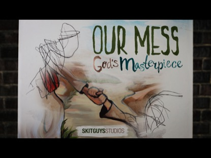 OUR MESS, GOD'S MASTERPIECE