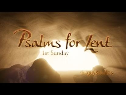 PSALMS FOR LENT: 1ST SUNDAY