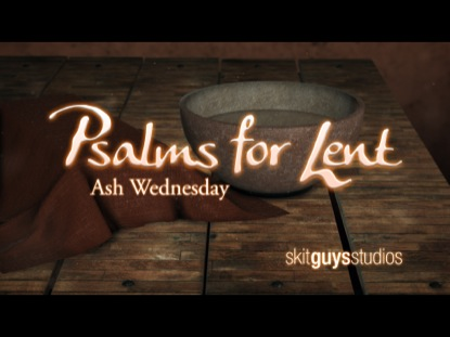 PSALMS FOR LENT: ASH WEDNESDAY