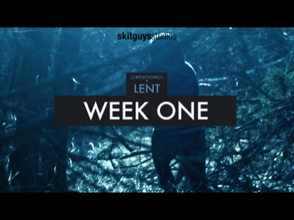 REFLECTIONS OF LENT: WEEK 1