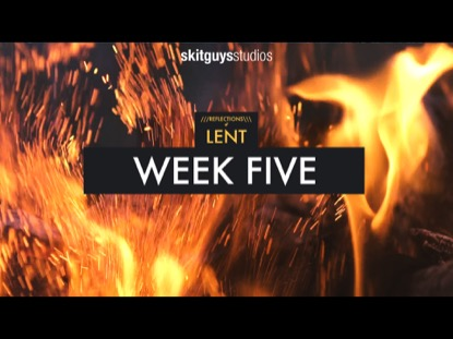 REFLECTIONS OF LENT: WEEK 5