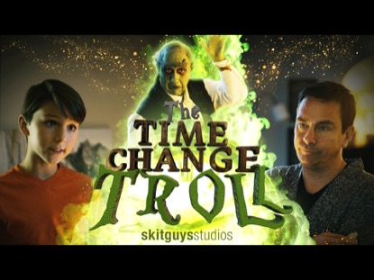TIME CHANGE TROLL SKIT GUYS