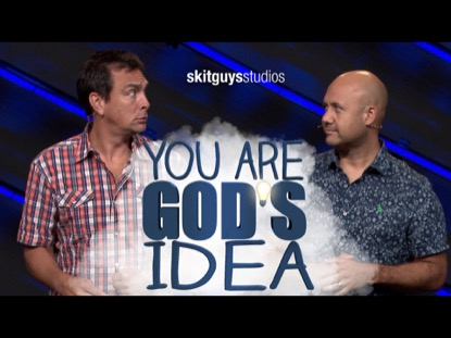 YOU ARE GODS IDEA (SKIT GUYS)