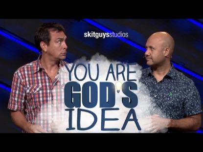 YOU ARE GODS IDEA (SKIT GUYS)