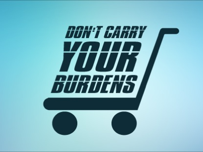 DON'T CARRY THAT BURDEN