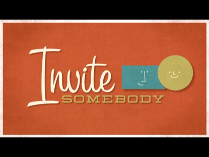 INVITE SOMEBODY
