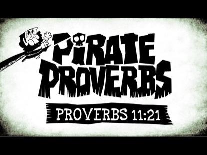 PIRATE PROVERBS 11:21