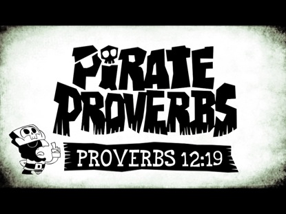 PIRATE PROVERBS 12:19