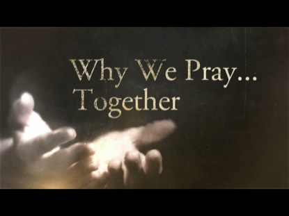 WHY WE PRAY TOGETHER
