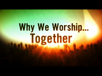 Preview for WHY WE WORSHIP TOGETHER