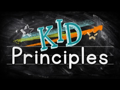 KID PRINCIPLES: WEEK 4