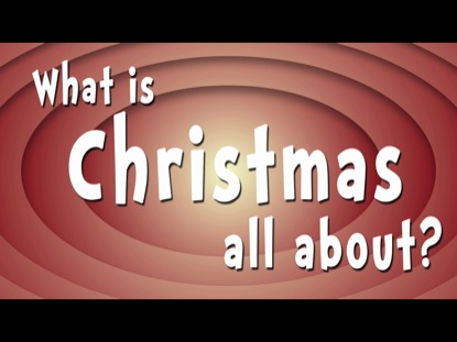 WHAT IS CHRISTMAS ALL ABOUT