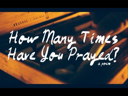 HOW MANY TIMES HAVE YOU PRAYED?