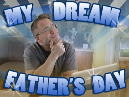 MY DREAM FATHER'S DAY