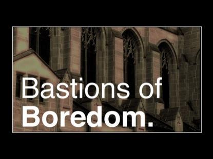 BASTIONS OF BOREDOM