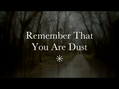 REMEMBER THAT YOU ARE DUST