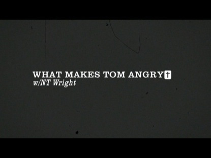 WHAT MAKES TOM ANGRY