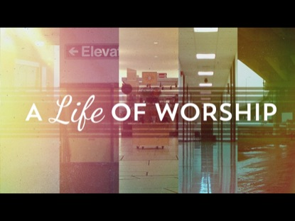 Preview for A LIFE OF WORSHIP